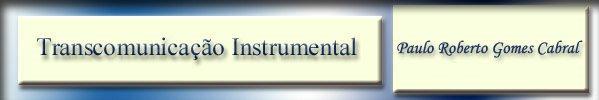 Transcomunicação Instrumental - TCI- Paulo Roberto Cabral