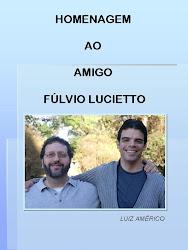 Homenagem ao amigo Fúlvio Lucietto