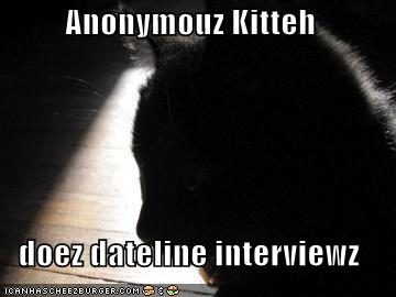 Anonymouz Kitteh doez dateline interviewz