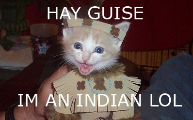 HAY GUISE IM AN INDIAN LOL