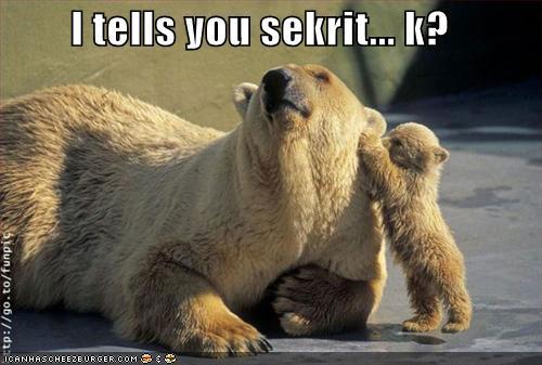 I tells you sekrit... k