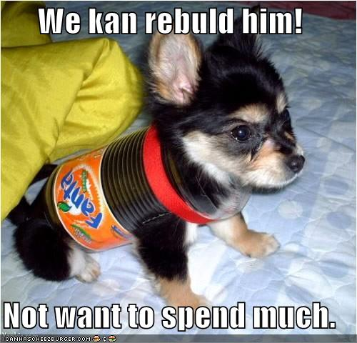 We kan rebuld him! Not want to spend much