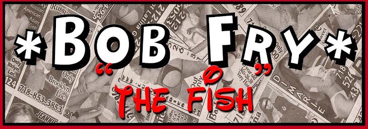 "Bob Fry ""the FISH"""
