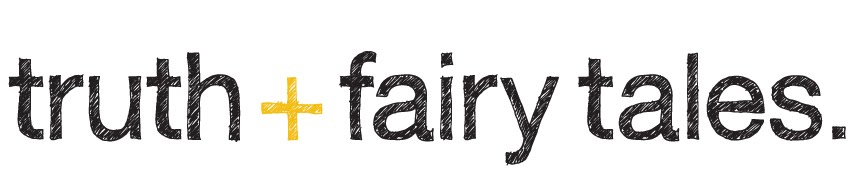truth + fairy tales