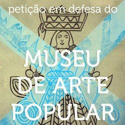 petçião em defesa do museu de arte popular