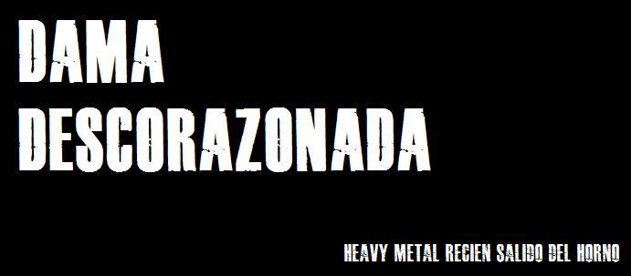Dama Descorazonada - Heavy Metal recién salido del horno