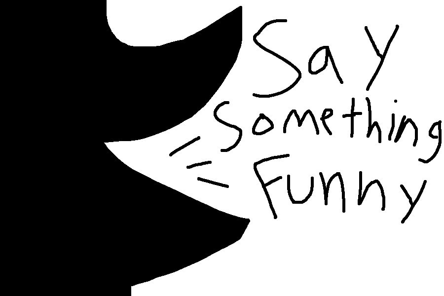 something funny to say. Say Something Funny