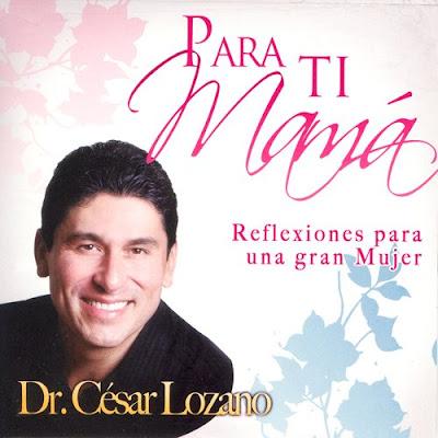 Para ti mamá - César Lozano [MP3 | Español | 29.88 MB]