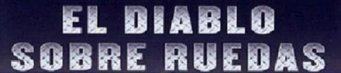 """""""EL DIABLO SOBRE RUEDAS"""""""