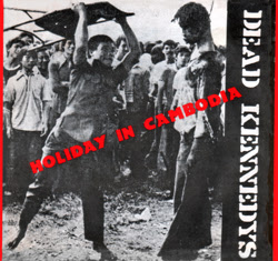 external image Dead_Kennedys_-_Holiday_In_Cambodia_US_picture_cover.jpg