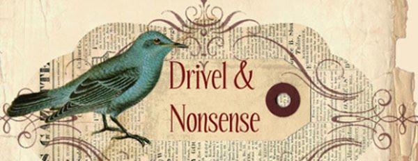 Drivel and Nonsense
