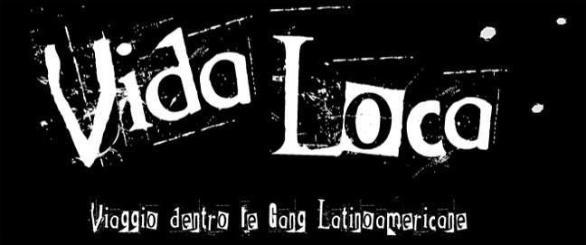 Vida Loca - Viaggio dentro le gang latinoamericane