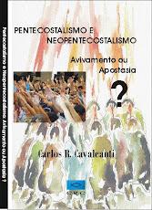 PENTECOSTALISMO E NEOPENTECOSTALISMO: Avivamento ou Apostasia?
