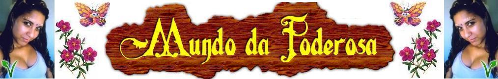 * MUNDO DA PODEROSA *
