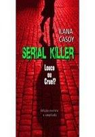 Serial Killer-Louco ou Cruel - Ilana Casoy