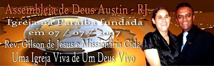 Assembléia de Deus Austin – RJ  Igreja na Paraiba  fundada em 07 / 07 / 2007