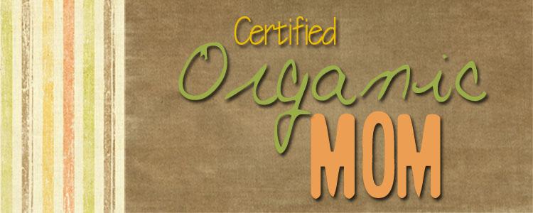 Certified Organic Mom