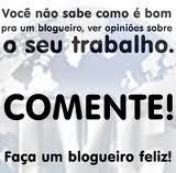 Faça um blogueiro feliz, COMENTE!