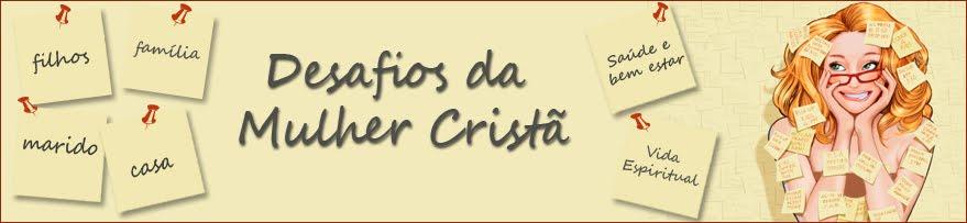DESAFIOS DA MULHER CRISTÃ