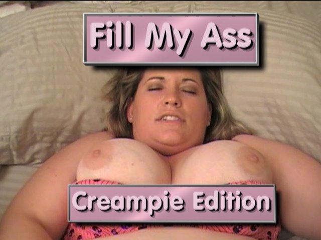 Fill My Ass Creampie Edition