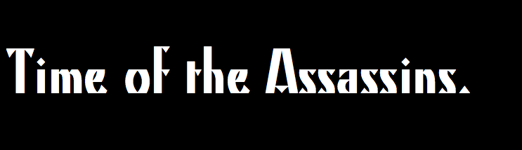 TIME OF THE ASSASSINS.