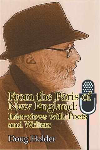 "From The Paris of New England: Interviews with Poets and Writers"" by Doug Holder"