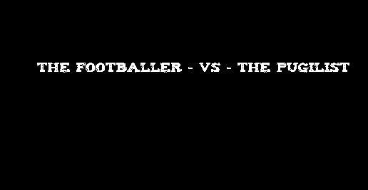 thefootballer-vs-thepugilist