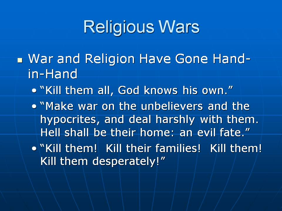 Though many religions preach peace, either amongst themselves or towards all