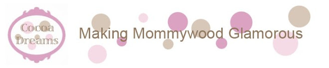 Cocoa Dreams - Making Mommywood Glamorous