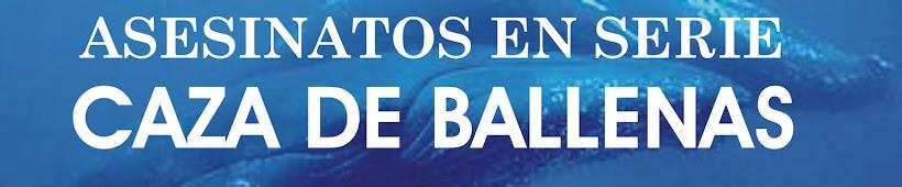 ASESINATOS EN SERIE: CAZA DE BALLENAS