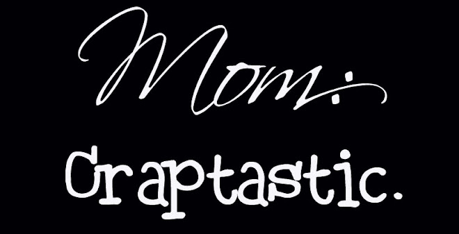 Mom: Craptastic