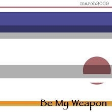 Be my weapon/2009