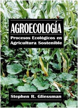Agroecologia Agroecología procesos ecológicos en agricultura sostenible   Stephen R. Gliessman
