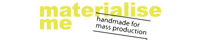 Materialise Me, Handmade for Mass Production