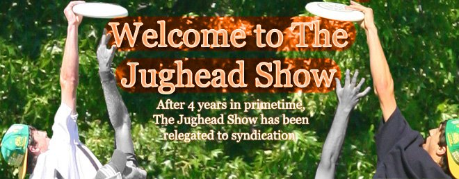 Welcome to The Jughead Show