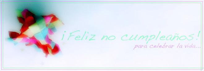 ¡Feliz  No Cumpleaños!