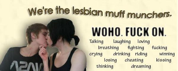 The lesbian muff munchers!
