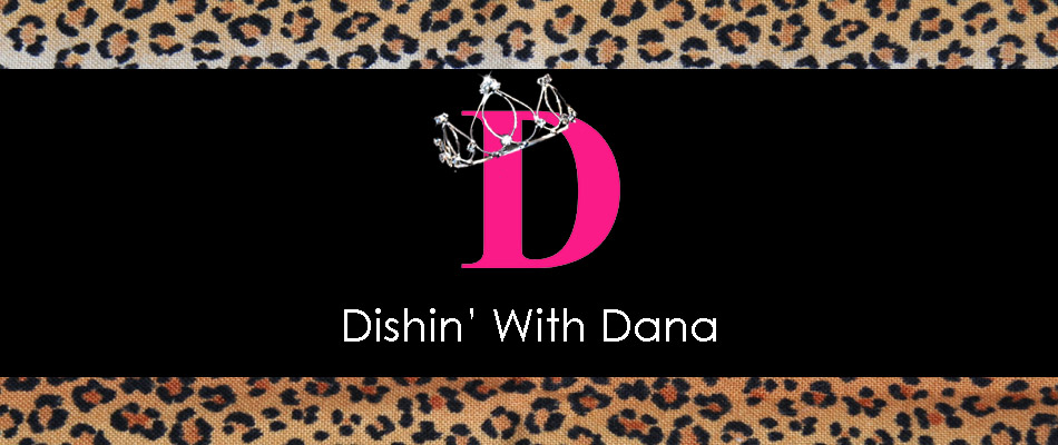 DISHIN' WITH DANA