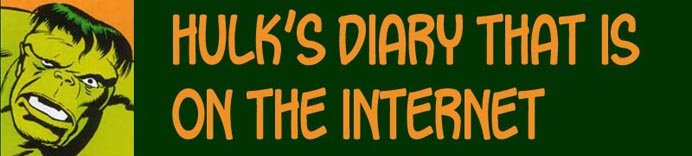 Incredible Hulk Diary That is on the Internet