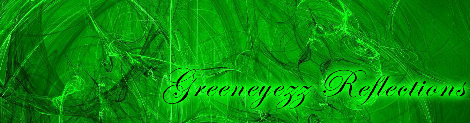 Greeneyezz Reflections