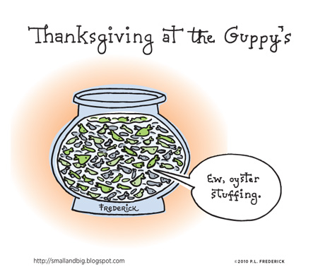 Thanksgiving at the Guppy's... Ew, oyster stuffing.