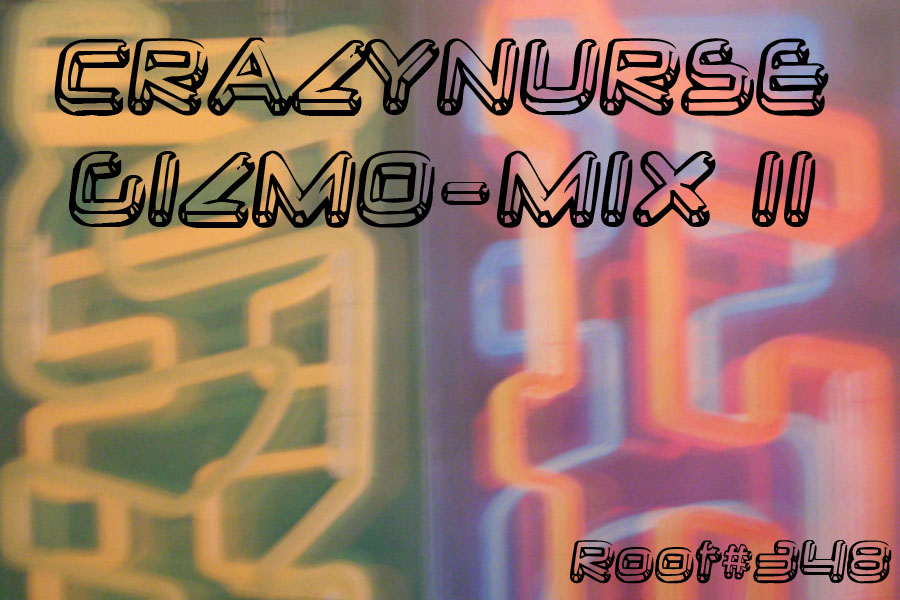 Root Don Lonie For Cash: 348 CRAZYNURSE - 'GIZMO-MIX II' credit ...