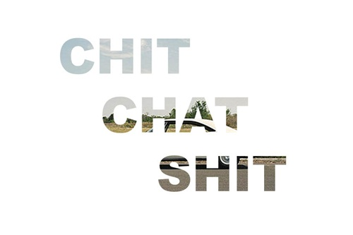 chit chat shit