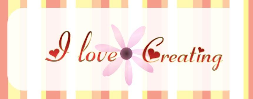 I love creating