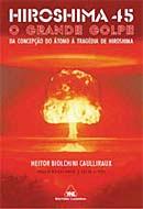 Hiroshima 45 - O grande golpe ( da concepção do átomo á tragédia de Hiroshima)/Autor: Heitor Biolch