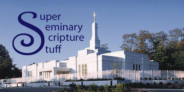 Super Seminary Scripture Stuff