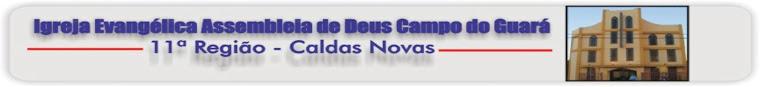 Jornal da Igreja Assembléia de Deus do Guará - 11ª REGIÃO CALDAS NOVAS