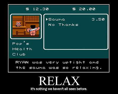 river city ransom motivational poster, sauna outtake, relax, resigned gamer, gay