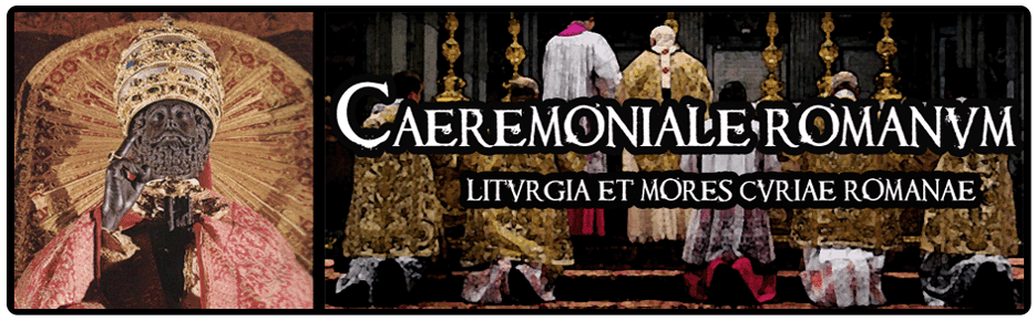 Cremoniale Romanum :: Liturgia et mores Curi Roman