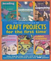 Encyclopedia of Craft Projects for the first timer: Easy, Step-by-Step Crafts with Basic How-to